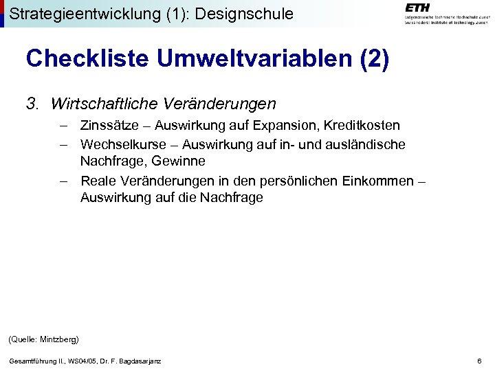 Strategieentwicklung (1): Designschule Checkliste Umweltvariablen (2) 3. Wirtschaftliche Veränderungen – Zinssätze – Auswirkung auf