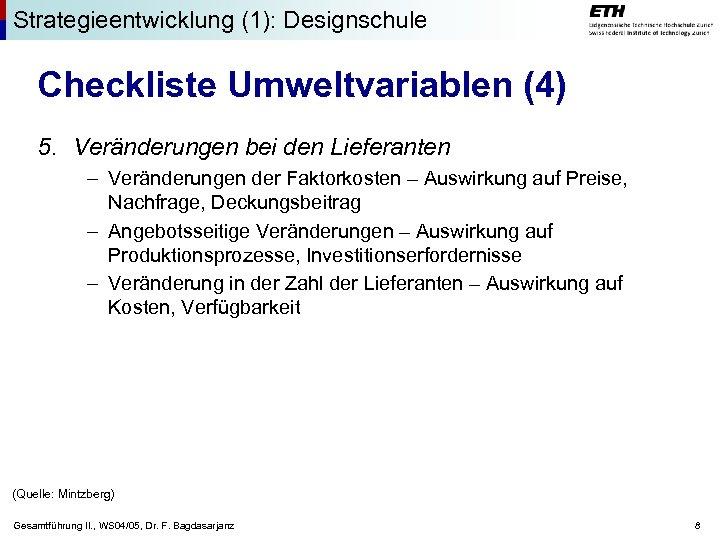 Strategieentwicklung (1): Designschule Checkliste Umweltvariablen (4) 5. Veränderungen bei den Lieferanten – Veränderungen der