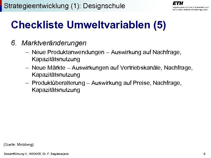 Strategieentwicklung (1): Designschule Checkliste Umweltvariablen (5) 6. Marktveränderungen – Neue Produktanwendungen – Auswirkung auf