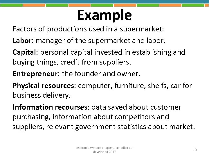 Example Factors of productions used in a supermarket: Labor: manager of the supermarket and