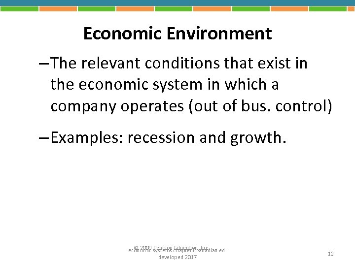 Economic Environment – The relevant conditions that exist in the economic system in which