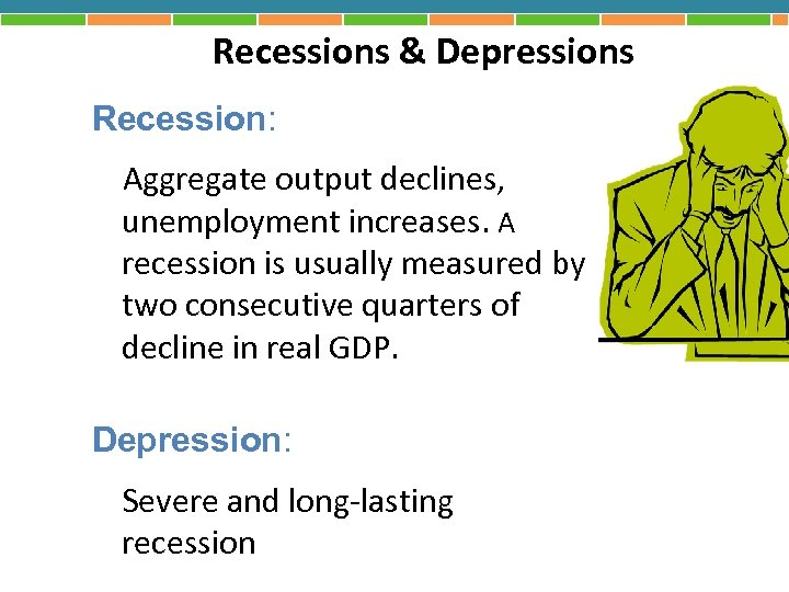 Recessions & Depressions Recession: Aggregate output declines, unemployment increases. A recession is usually measured