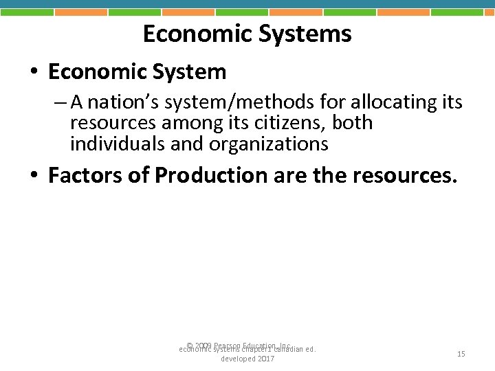 Economic Systems • Economic System – A nation's system/methods for allocating its resources among