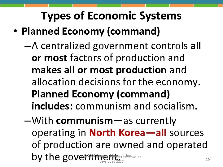 Types of Economic Systems • Planned Economy (command) – A centralized government controls all