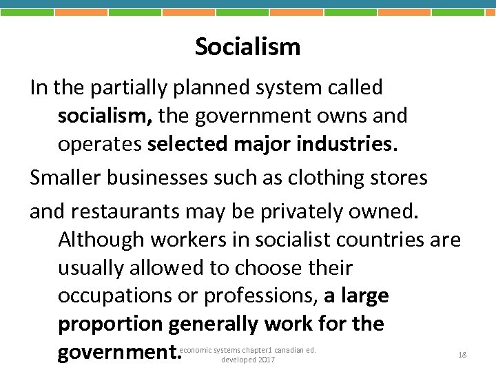Socialism In the partially planned system called socialism, the government owns and operates selected