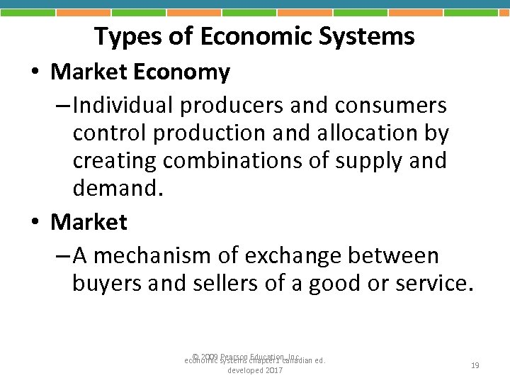Types of Economic Systems • Market Economy – Individual producers and consumers control production