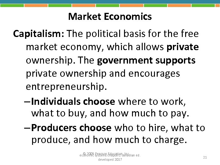 Market Economics Capitalism: The political basis for the free market economy, which allows private