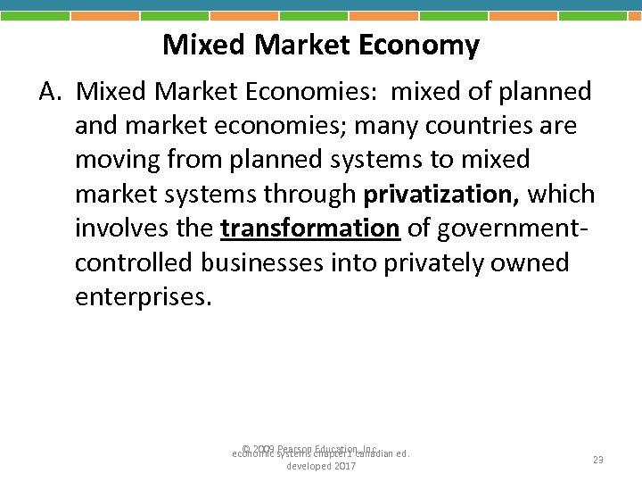 Mixed Market Economy A. Mixed Market Economies: mixed of planned and market economies; many