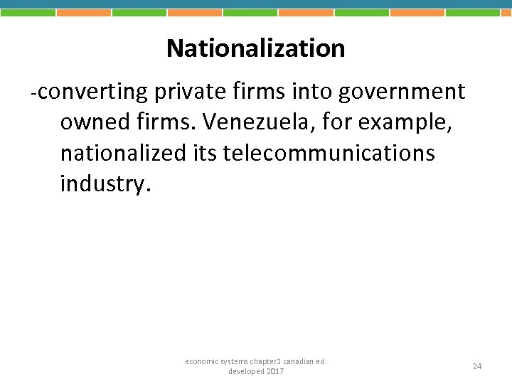 Nationalization -converting private firms into government owned firms. Venezuela, for example, nationalized its telecommunications