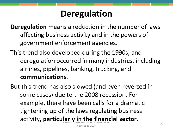 Deregulation means a reduction in the number of laws affecting business activity and in
