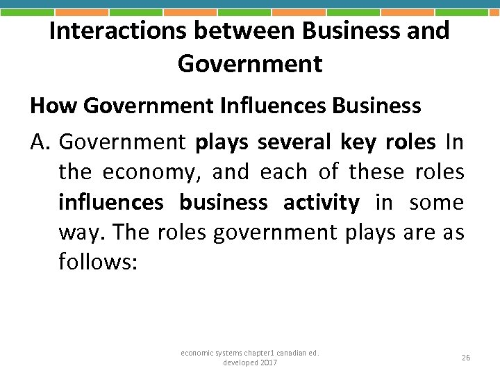 Interactions between Business and Government How Government Influences Business A. Government plays several key