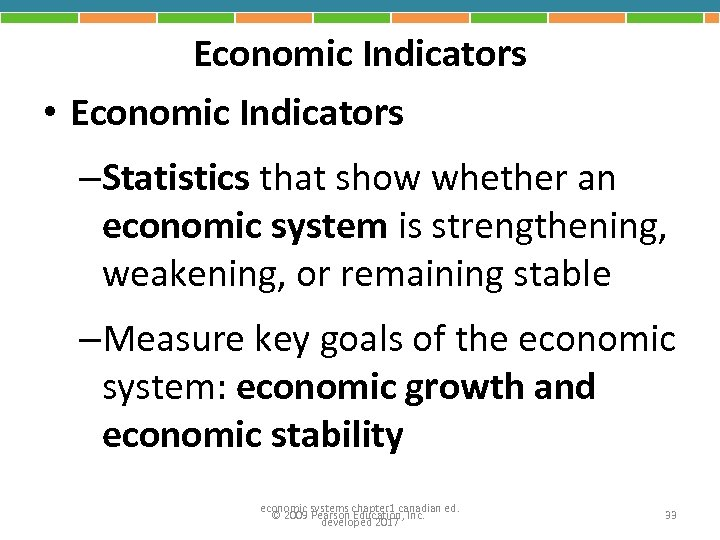 Economic Indicators • Economic Indicators –Statistics that show whether an economic system is strengthening,