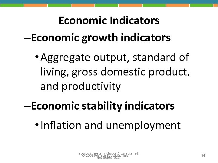 Economic Indicators –Economic growth indicators • Aggregate output, standard of living, gross domestic product,