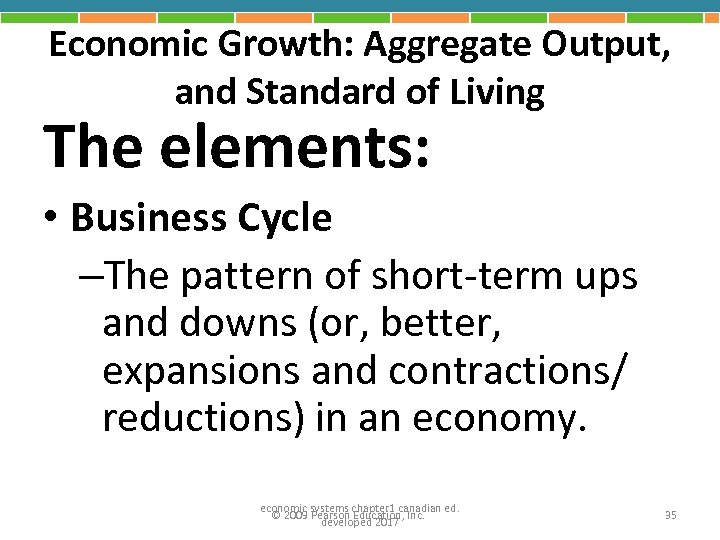 Economic Growth: Aggregate Output, and Standard of Living The elements: • Business Cycle –The