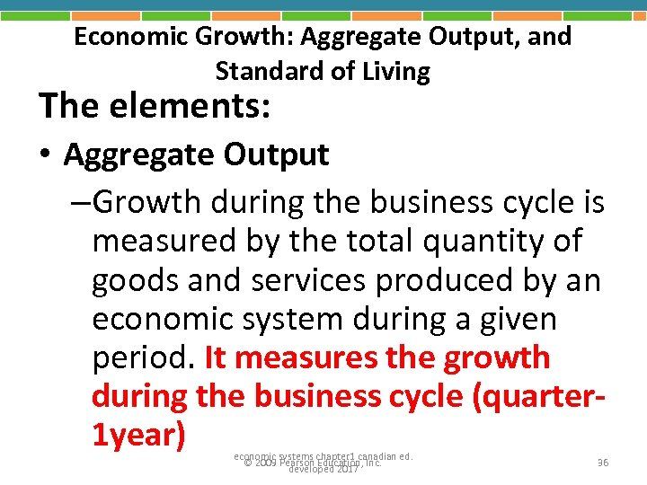 Economic Growth: Aggregate Output, and Standard of Living The elements: • Aggregate Output –Growth