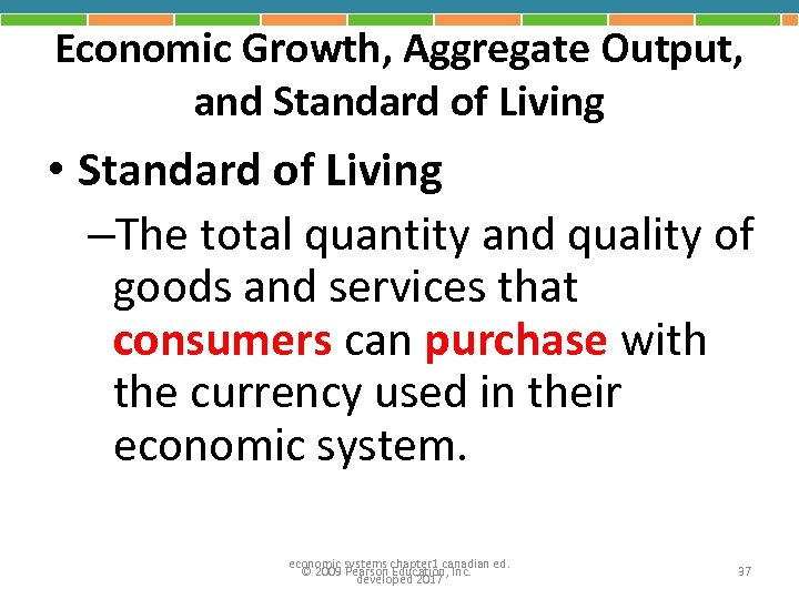 Economic Growth, Aggregate Output, and Standard of Living • Standard of Living –The total