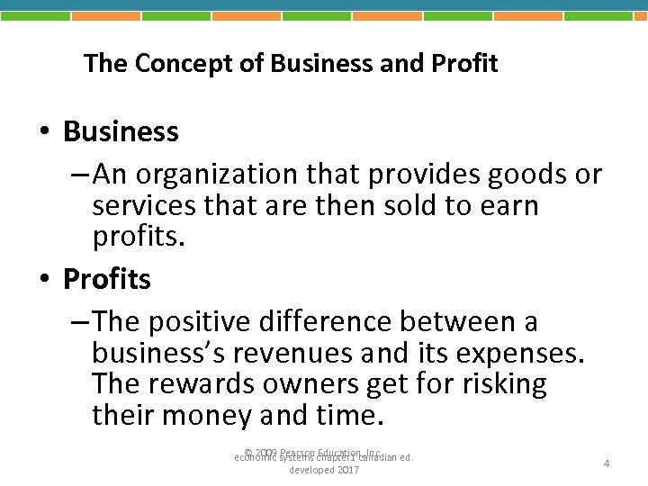 The Concept of Business and Profit • Business – An organization that provides goods
