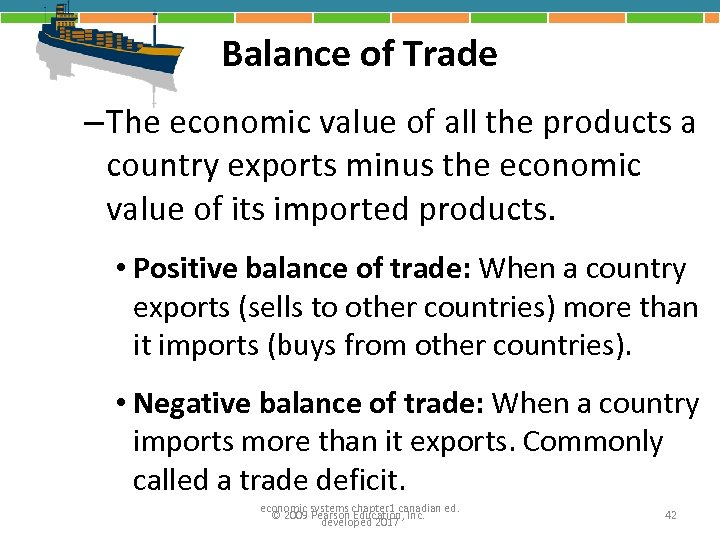 Balance of Trade – The economic value of all the products a country exports