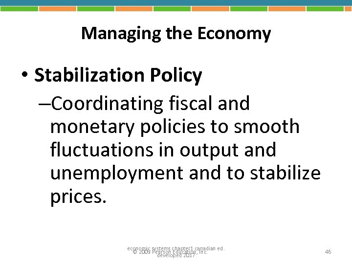 Managing the Economy • Stabilization Policy –Coordinating fiscal and monetary policies to smooth fluctuations