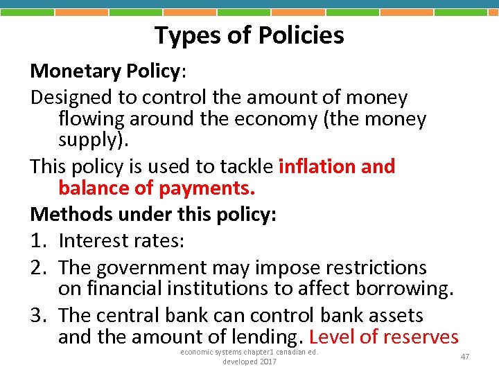 Types of Policies Monetary Policy: Designed to control the amount of money flowing around