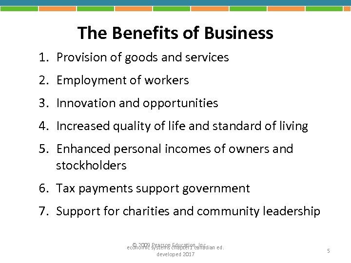 The Benefits of Business 1. Provision of goods and services 2. Employment of workers
