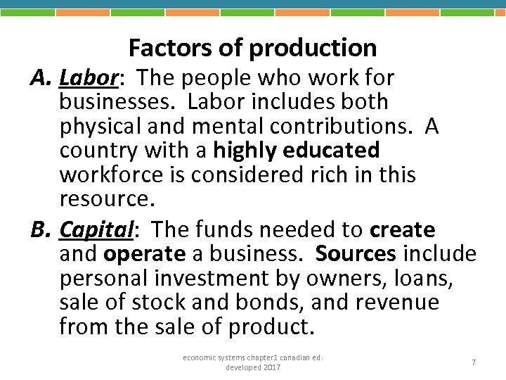 Factors of production A. Labor: The people who work for businesses. Labor includes both