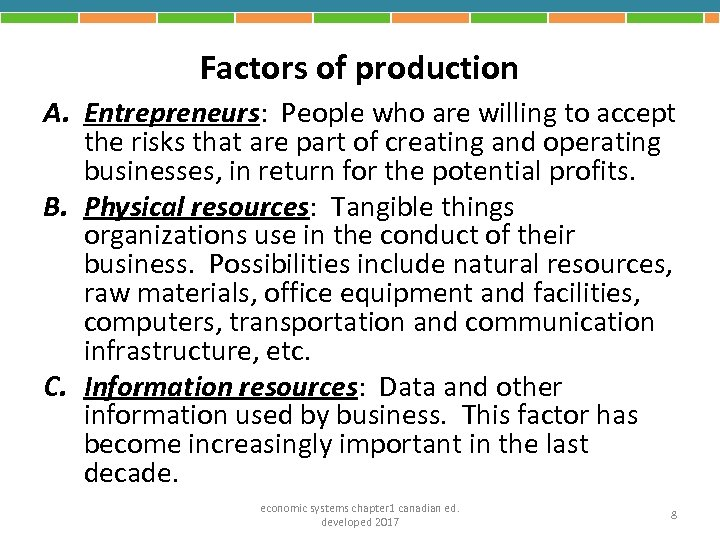 Factors of production A. Entrepreneurs: People who are willing to accept the risks that