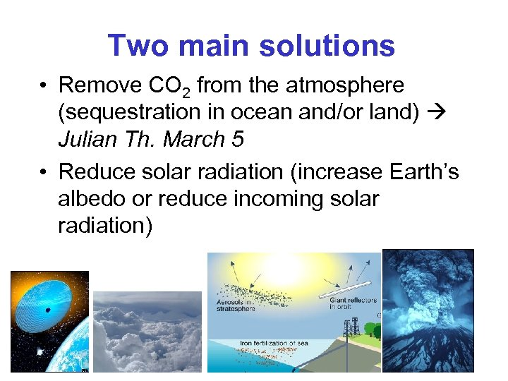 Two main solutions • Remove CO 2 from the atmosphere (sequestration in ocean and/or