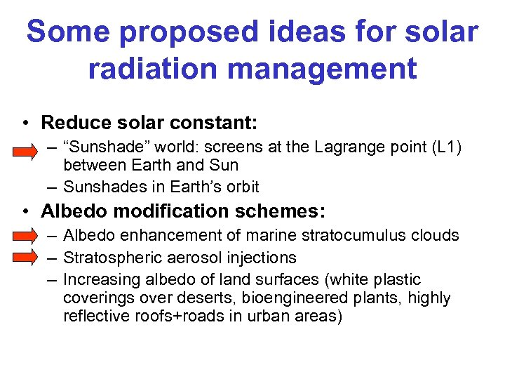 "Some proposed ideas for solar radiation management • Reduce solar constant: – ""Sunshade"" world:"