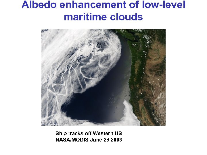 Albedo enhancement of low-level maritime clouds Ship tracks off Western US NASA/MODIS June 28