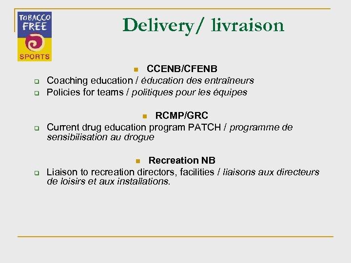 Delivery/ livraison CCENB/CFENB Coaching education / éducation des entraîneurs Policies for teams / politiques