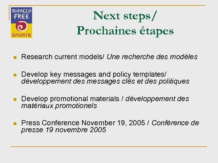Next steps/ Prochaines étapes n Research current models/ Une recherche des modèles n Develop