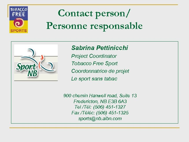 Contact person/ Personne responsable Sabrina Pettinicchi Project Coordinator Tobacco Free Sport Coordonnatrice de projet
