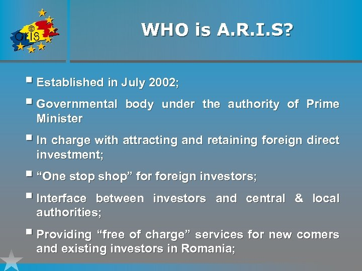 WHO is A. R. I. S? § Established in July 2002; § Governmental body