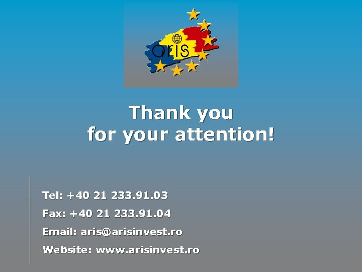 Thank you for your attention! Tel: +40 21 233. 91. 03 Fax: +40 21
