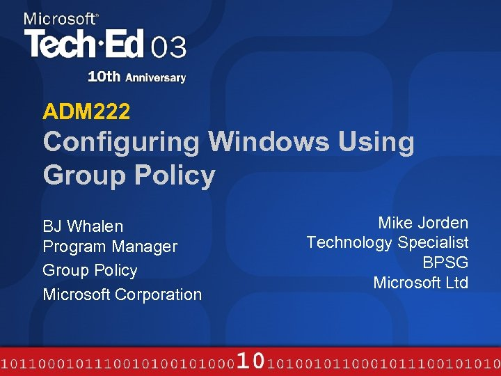 ADM 222 Configuring Windows Using Group Policy BJ Whalen Program Manager Group Policy Microsoft