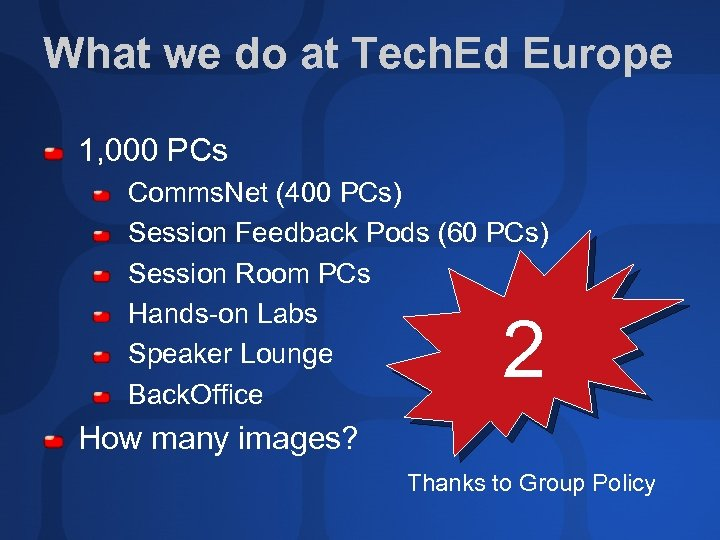What we do at Tech. Ed Europe 1, 000 PCs Comms. Net (400 PCs)