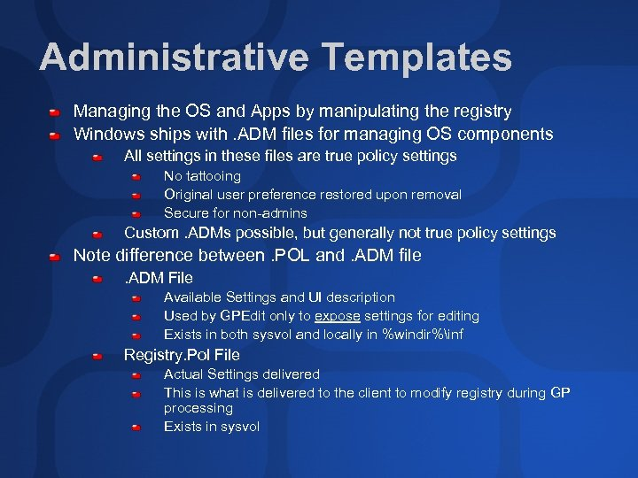 Administrative Templates Managing the OS and Apps by manipulating the registry Windows ships with.