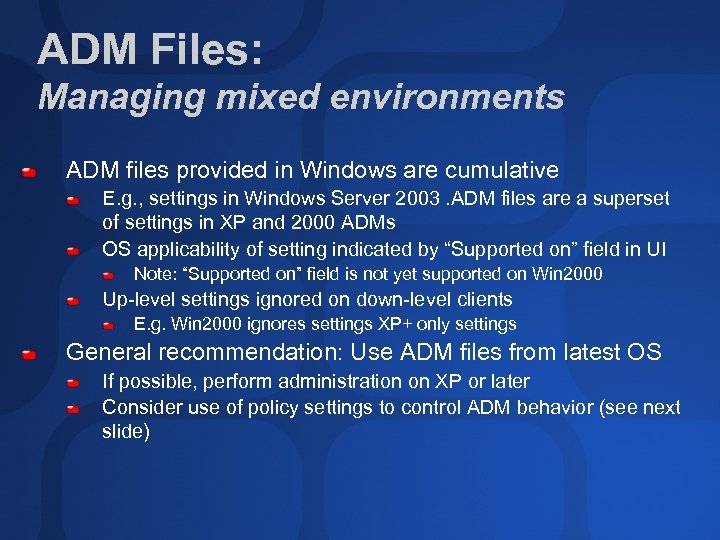ADM Files: Managing mixed environments ADM files provided in Windows are cumulative E. g.