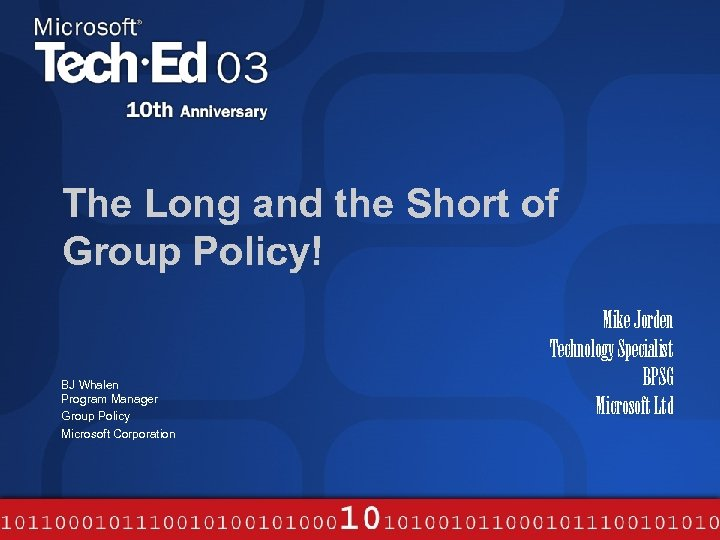 The Long and the Short of Group Policy! BJ Whalen Program Manager Group Policy