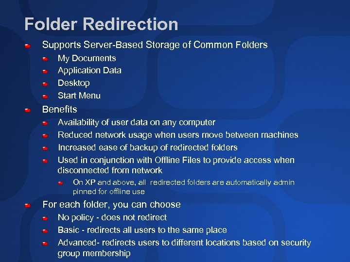 Folder Redirection Supports Server-Based Storage of Common Folders My Documents Application Data Desktop Start