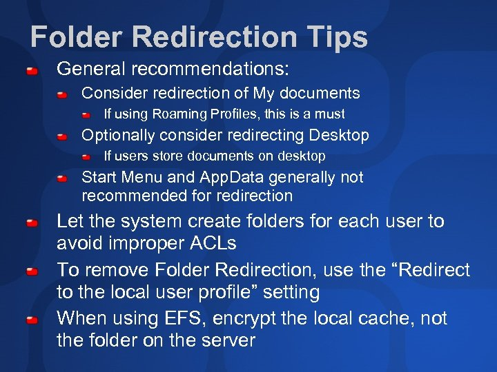 Folder Redirection Tips General recommendations: Consider redirection of My documents If using Roaming Profiles,