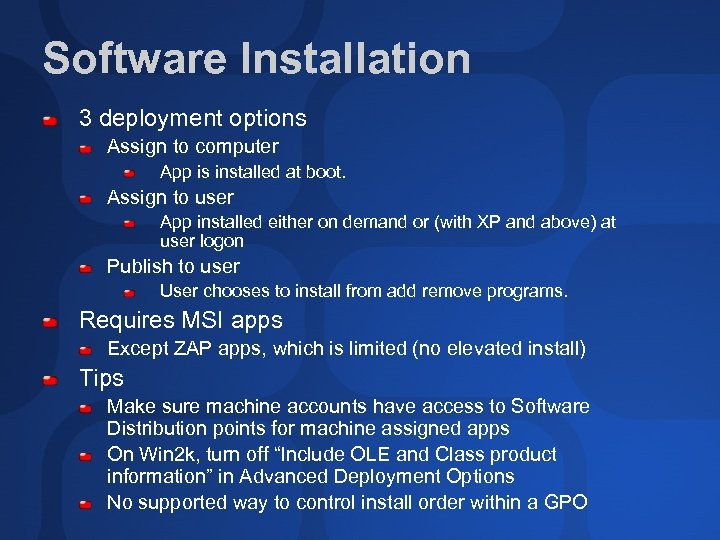 Software Installation 3 deployment options Assign to computer App is installed at boot. Assign