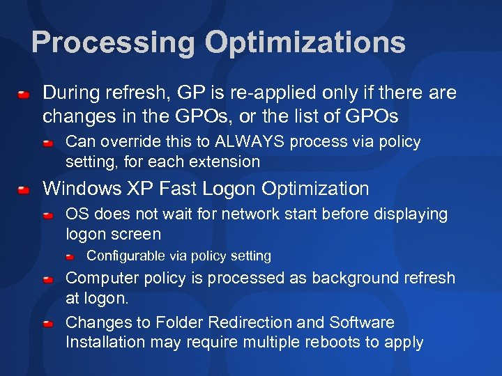 Processing Optimizations During refresh, GP is re-applied only if there are changes in the