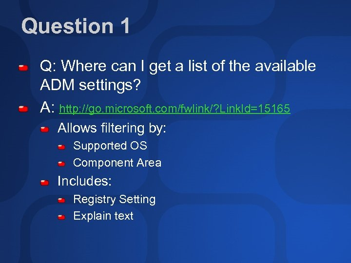 Question 1 Q: Where can I get a list of the available ADM settings?