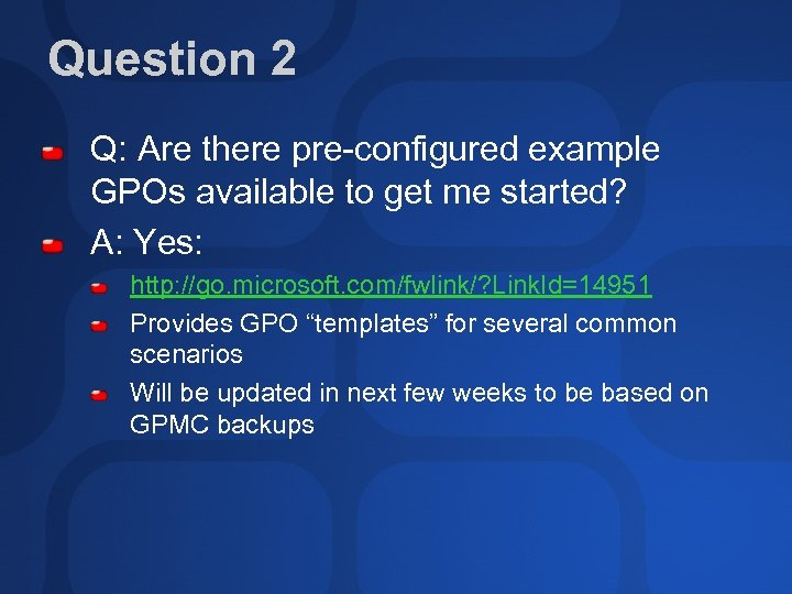Question 2 Q: Are there pre-configured example GPOs available to get me started? A: