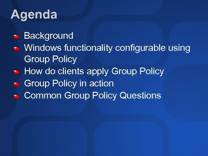 Agenda Background Windows functionality configurable using Group Policy How do clients apply Group Policy