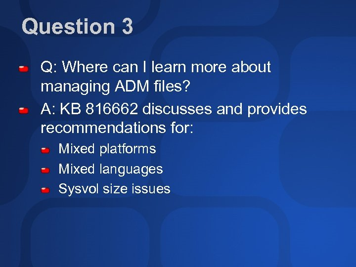 Question 3 Q: Where can I learn more about managing ADM files? A: KB