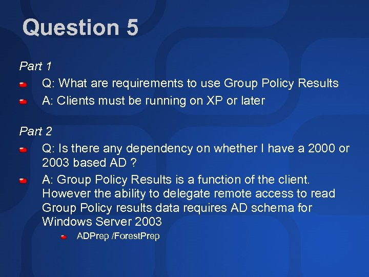 Question 5 Part 1 Q: What are requirements to use Group Policy Results A: