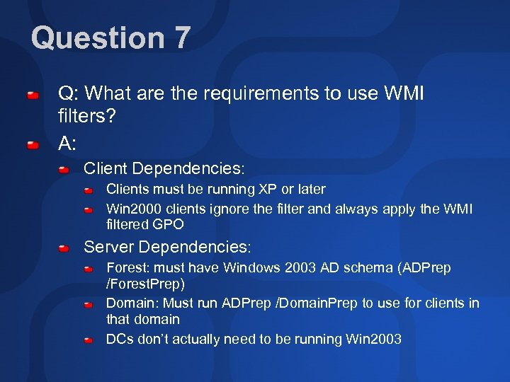 Question 7 Q: What are the requirements to use WMI filters? A: Client Dependencies: